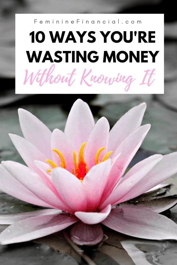 Do you know how much money you are wasting each month. There are many ways hidden ways that you are losing money daily. Learn 10 ways you are wasting money. Stop these money wasting habits and you'll keep more of your money and increase your financial health. #wastingmoney #savingmoney #personalfinance #smartmoney #moneymatters #femininefinancial