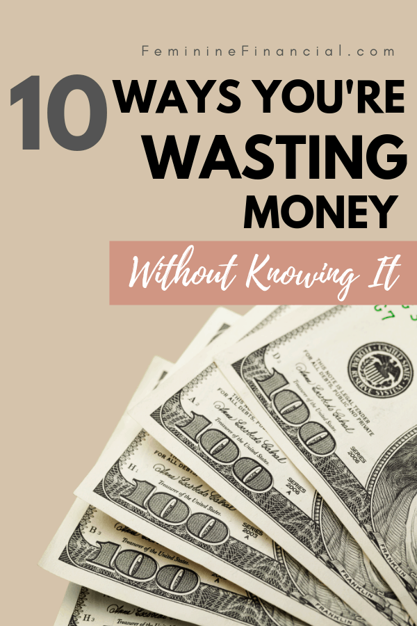 Most of the time we know when we are wasting money on guilty pleasures. But there are many ways that you are wasting money that I bet you didn't know.  Learn 10 hidden ways you are wasting your hard earned money. Stop these money wasting habits and you'll keep more of your money and increase your financial health. #wastingmoney #savingmoney #personalfinance #smartmoney #moneymatters #femininefinancial